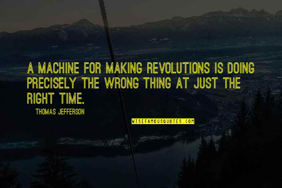 Making Time Quotes By Thomas Jefferson: A machine for making revolutions is doing precisely