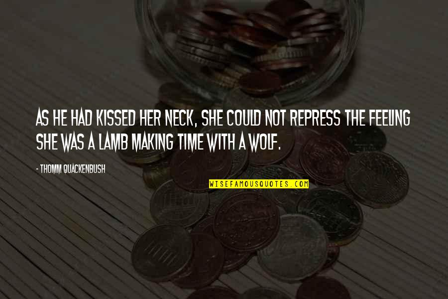 Making Time Quotes By Thomm Quackenbush: As he had kissed her neck, she could