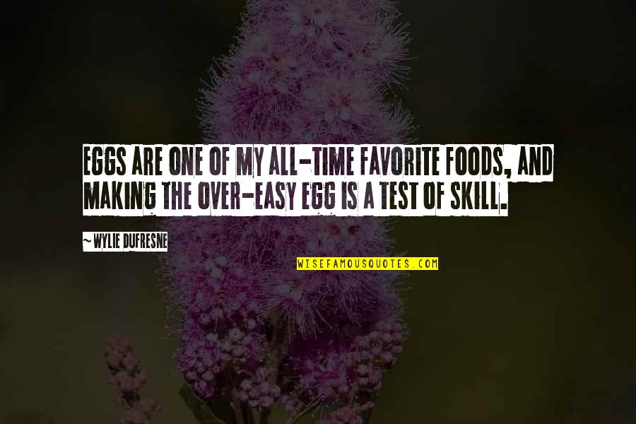 Making Time Quotes By Wylie Dufresne: Eggs are one of my all-time favorite foods,