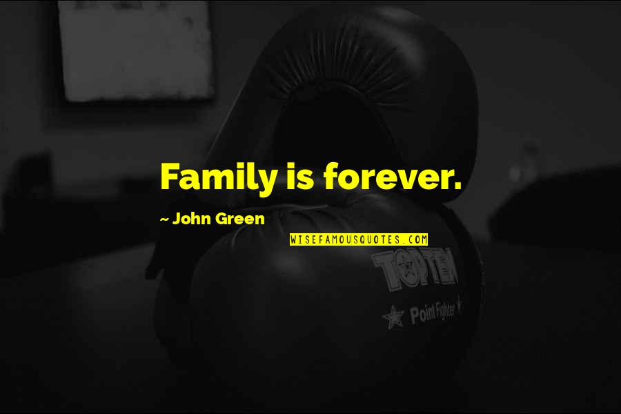 Making Up With Your Boyfriend Quotes By John Green: Family is forever.