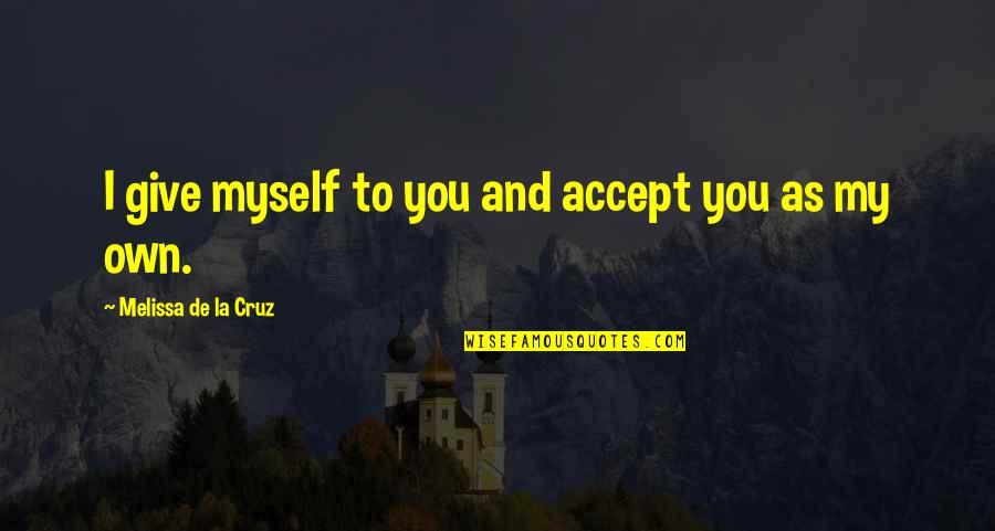 Making Up With Your Boyfriend Quotes By Melissa De La Cruz: I give myself to you and accept you