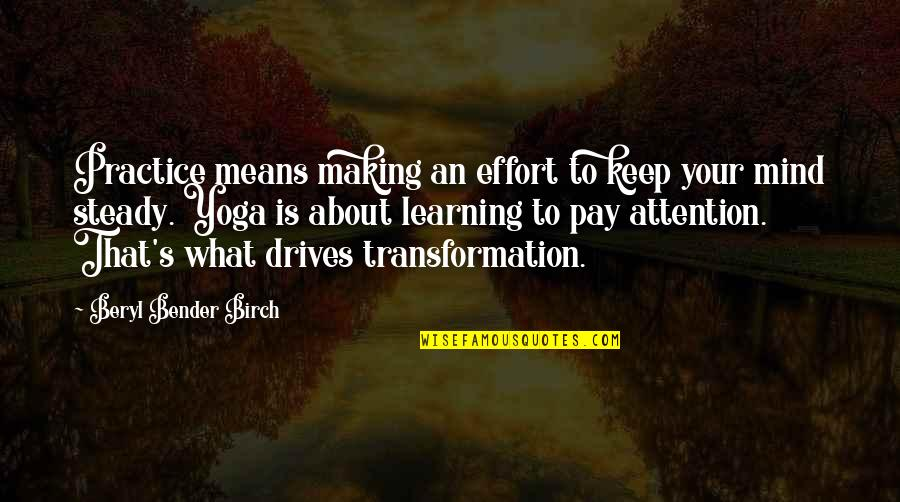 Making Up Your Own Mind Quotes By Beryl Bender Birch: Practice means making an effort to keep your