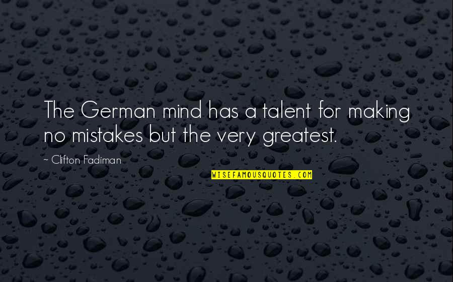 Making Up Your Own Mind Quotes By Clifton Fadiman: The German mind has a talent for making