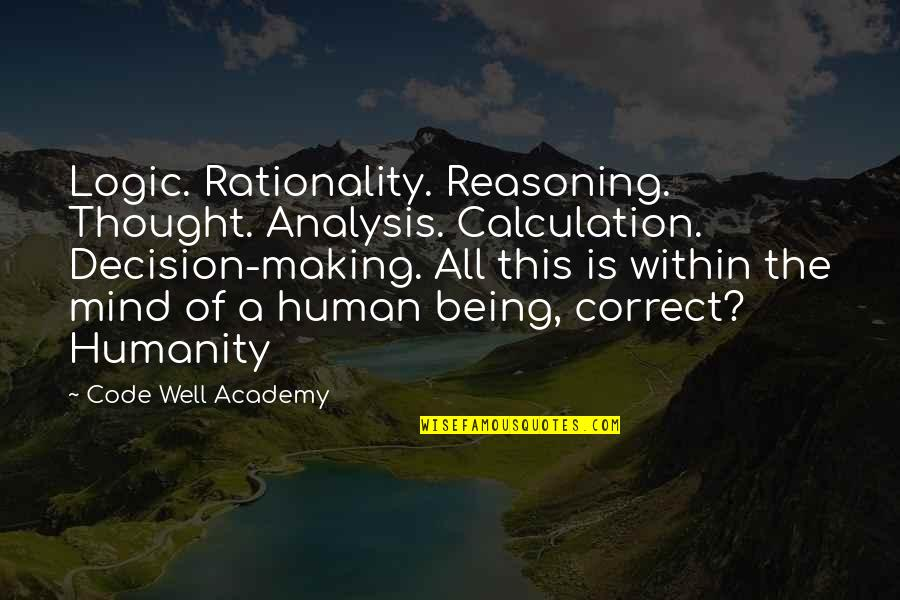 Making Up Your Own Mind Quotes By Code Well Academy: Logic. Rationality. Reasoning. Thought. Analysis. Calculation. Decision-making. All