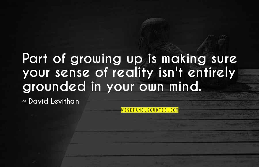 Making Up Your Own Mind Quotes By David Levithan: Part of growing up is making sure your