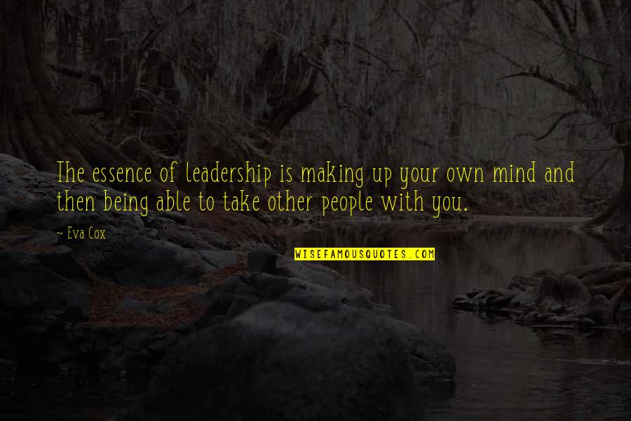 Making Up Your Own Mind Quotes By Eva Cox: The essence of leadership is making up your