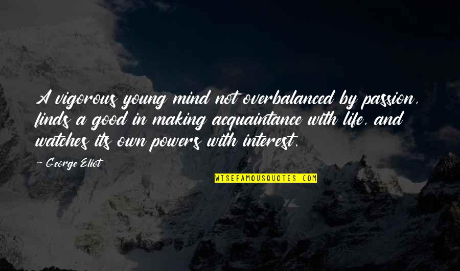 Making Up Your Own Mind Quotes By George Eliot: A vigorous young mind not overbalanced by passion,
