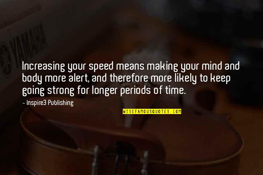Making Up Your Own Mind Quotes By Inspire3 Publishing: Increasing your speed means making your mind and