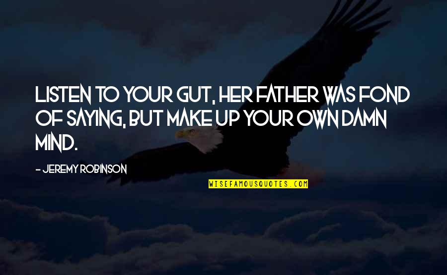 Making Up Your Own Mind Quotes By Jeremy Robinson: Listen to your gut, her father was fond