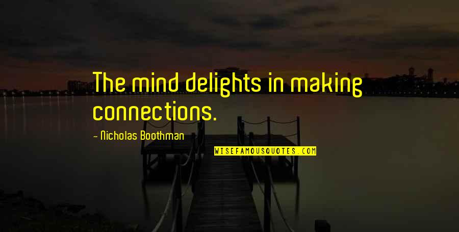 Making Up Your Own Mind Quotes By Nicholas Boothman: The mind delights in making connections.