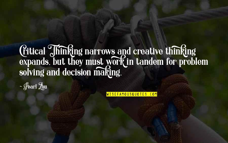 Making Up Your Own Mind Quotes By Pearl Zhu: Critical Thinking narrows and creative thinking expands, but