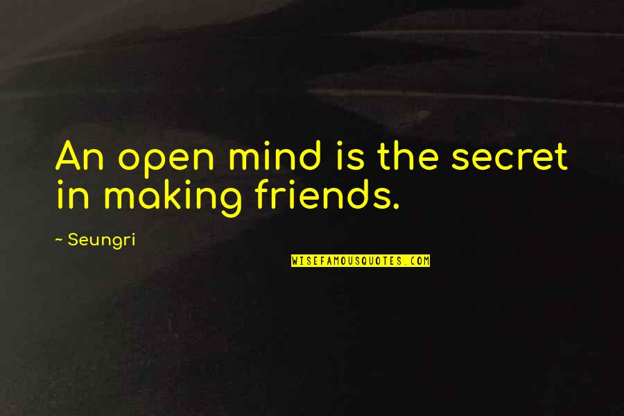 Making Up Your Own Mind Quotes By Seungri: An open mind is the secret in making