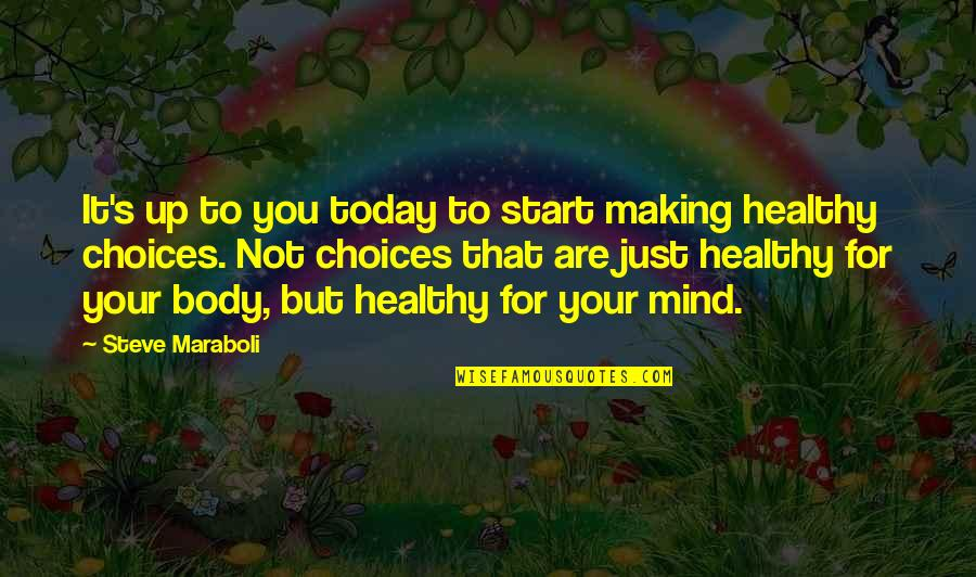 Making Up Your Own Mind Quotes By Steve Maraboli: It's up to you today to start making