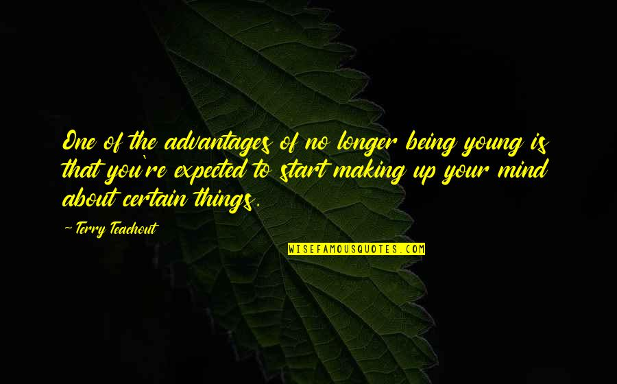 Making Up Your Own Mind Quotes By Terry Teachout: One of the advantages of no longer being