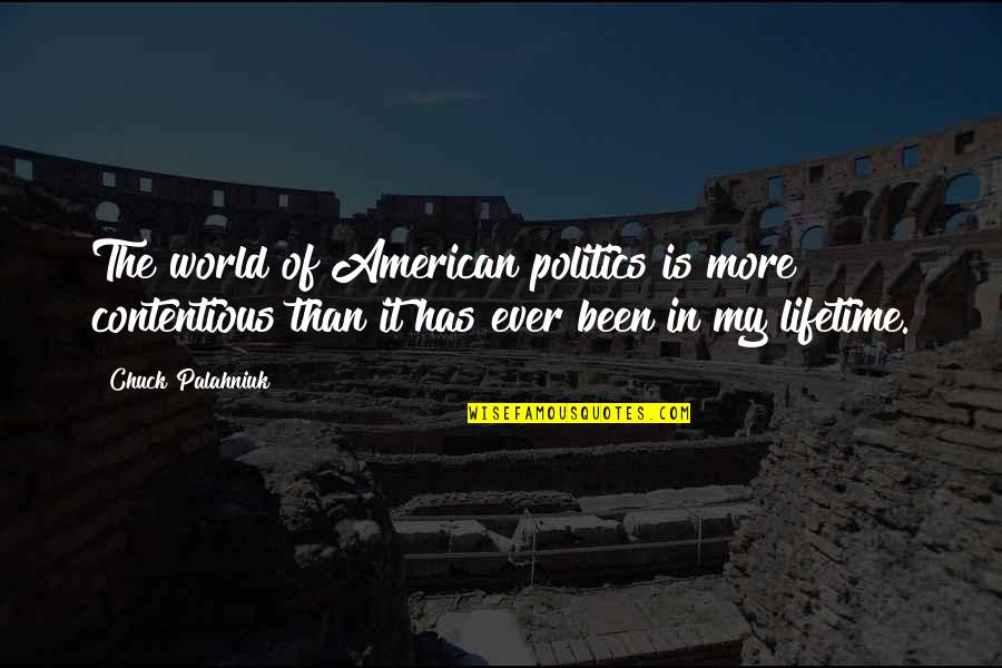 Mak'st Quotes By Chuck Palahniuk: The world of American politics is more contentious