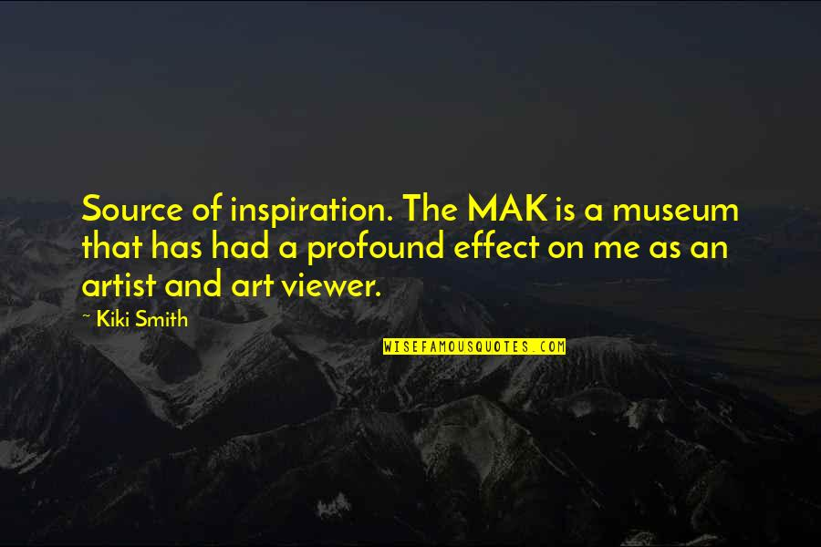 Mak'st Quotes By Kiki Smith: Source of inspiration. The MAK is a museum