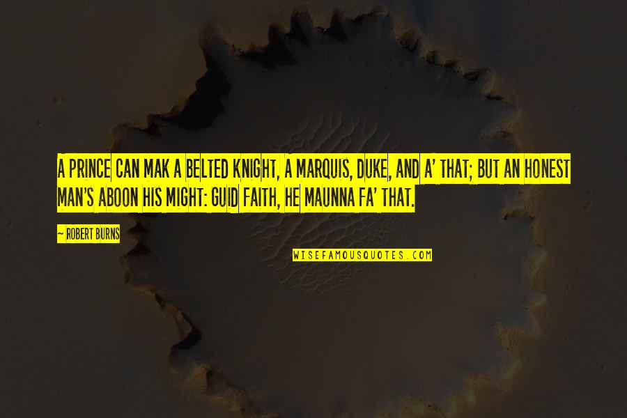 Mak'st Quotes By Robert Burns: A prince can mak a belted knight, A