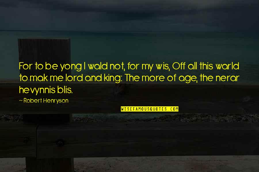 Mak'st Quotes By Robert Henryson: For to be yong I wald not, for