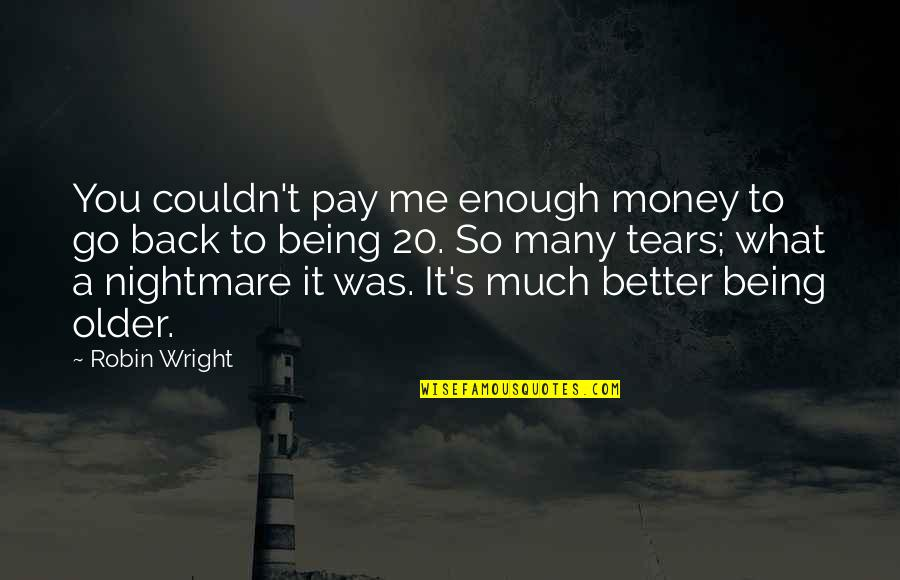 Mak'st Quotes By Robin Wright: You couldn't pay me enough money to go