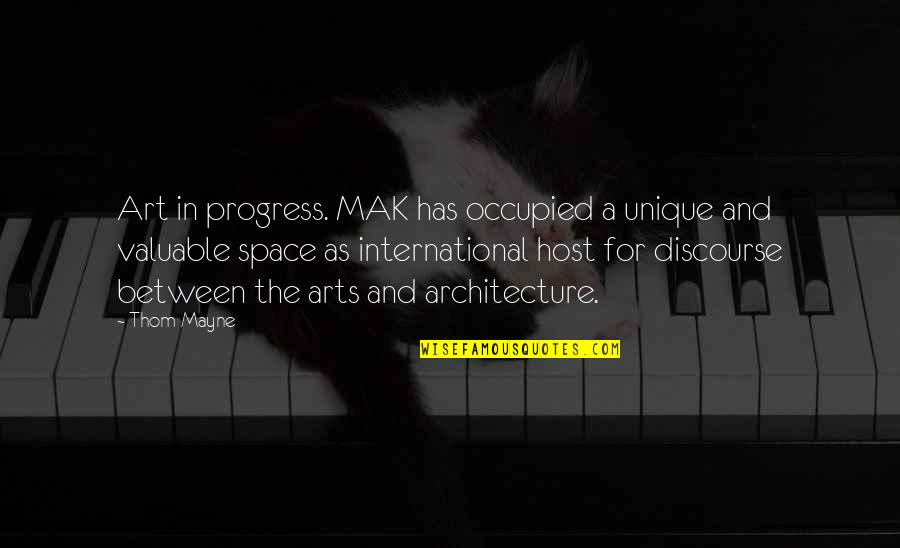 Mak'st Quotes By Thom Mayne: Art in progress. MAK has occupied a unique