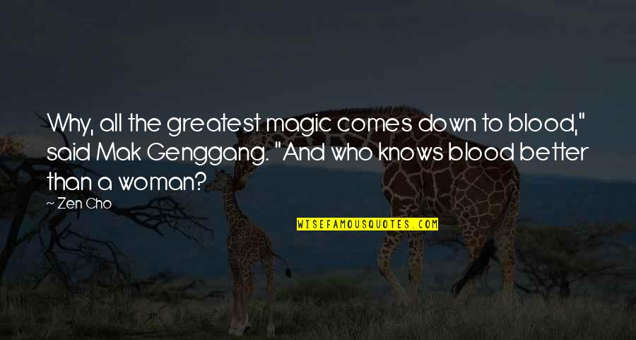 Mak'st Quotes By Zen Cho: Why, all the greatest magic comes down to