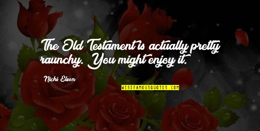 Maksud Dari Pap Quotes By Nicki Elson: The Old Testament is actually pretty raunchy. You