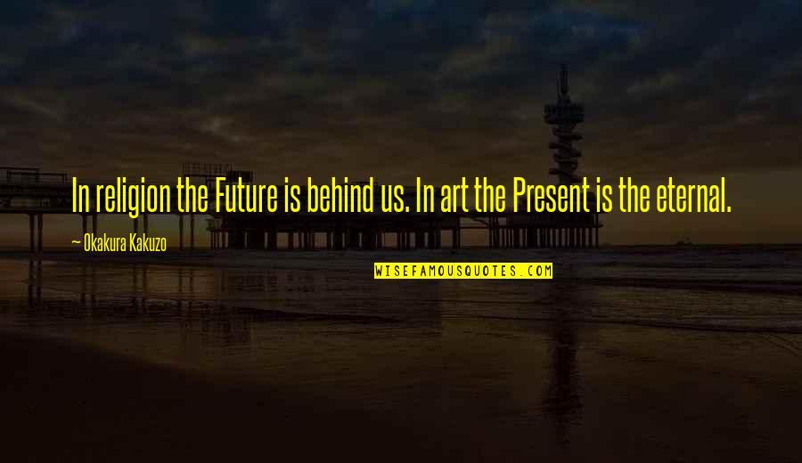 Maksud Dari Pap Quotes By Okakura Kakuzo: In religion the Future is behind us. In