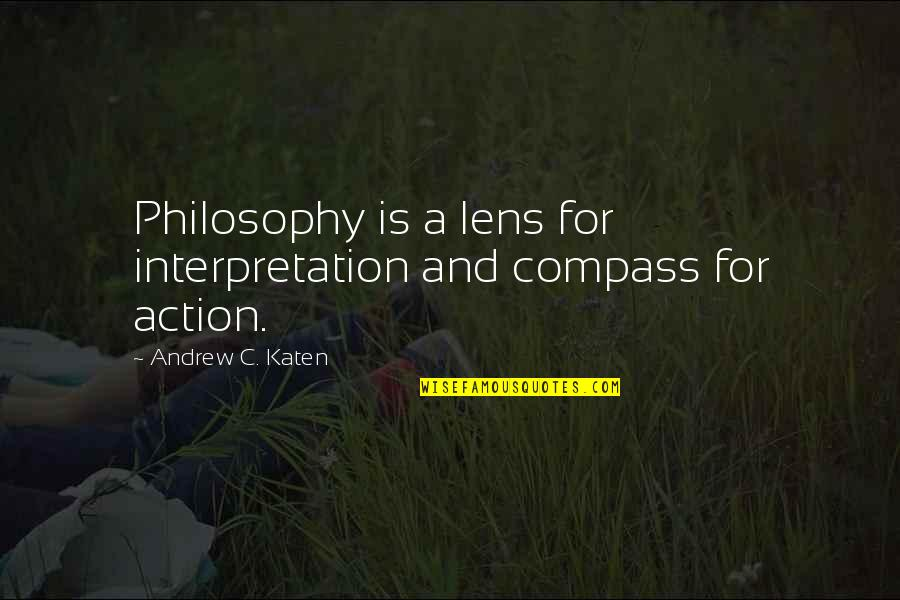 Makulit Na Tao Quotes By Andrew C. Katen: Philosophy is a lens for interpretation and compass