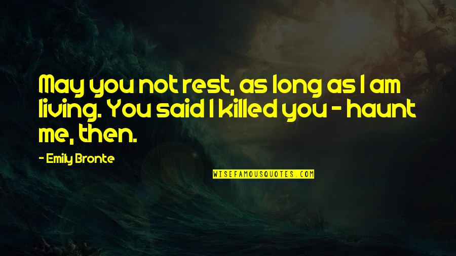 Makulit Na Tao Quotes By Emily Bronte: May you not rest, as long as I