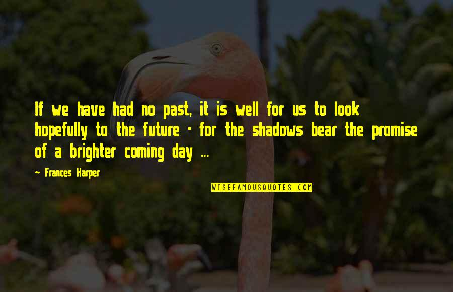 Makulit Na Tao Quotes By Frances Harper: If we have had no past, it is