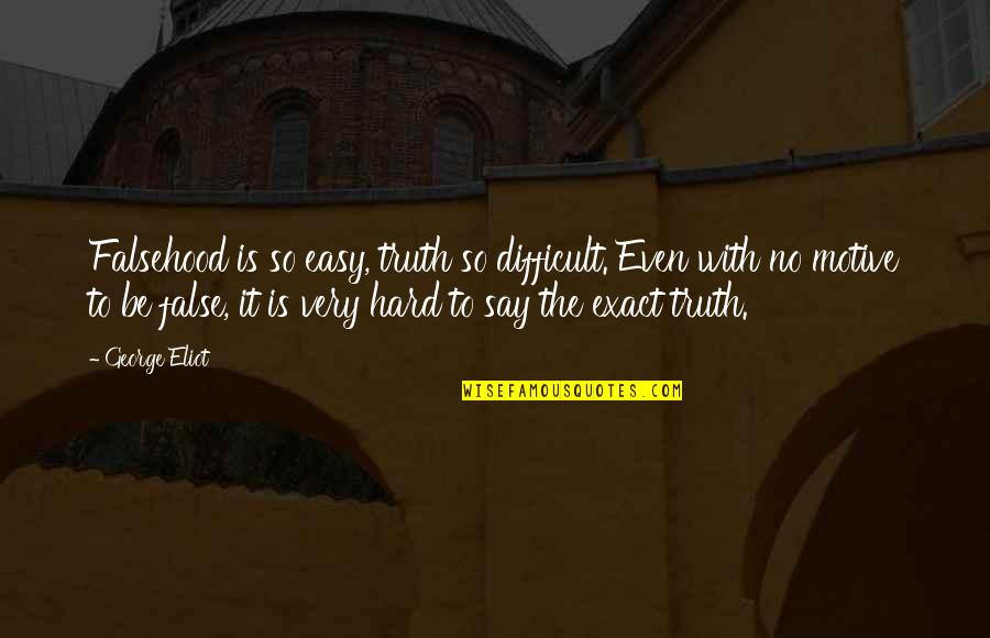 Makulit Na Tao Quotes By George Eliot: Falsehood is so easy, truth so difficult. Even