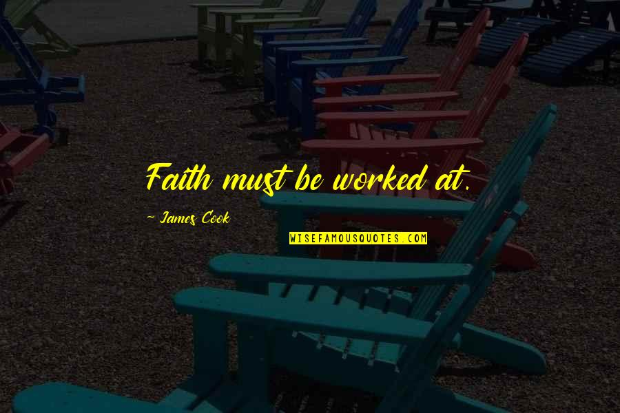 Makulit Na Tao Quotes By James Cook: Faith must be worked at.