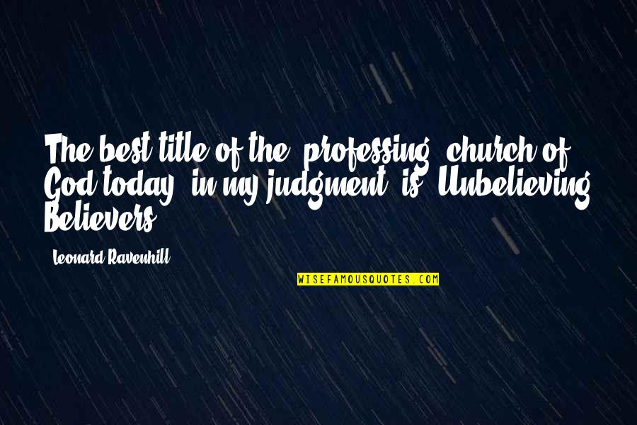 Makulit Na Tao Quotes By Leonard Ravenhill: The best title of the [professing] church of