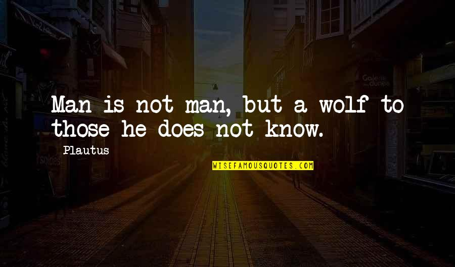 Makulit Na Tao Quotes By Plautus: Man is not man, but a wolf to