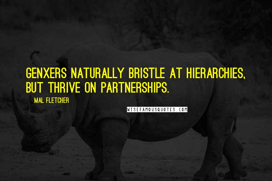 Mal Fletcher quotes: GenXers naturally bristle at hierarchies, but thrive on partnerships.