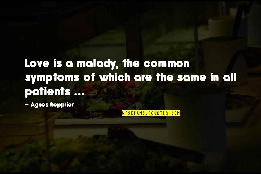 Malady Quotes By Agnes Repplier: Love is a malady, the common symptoms of