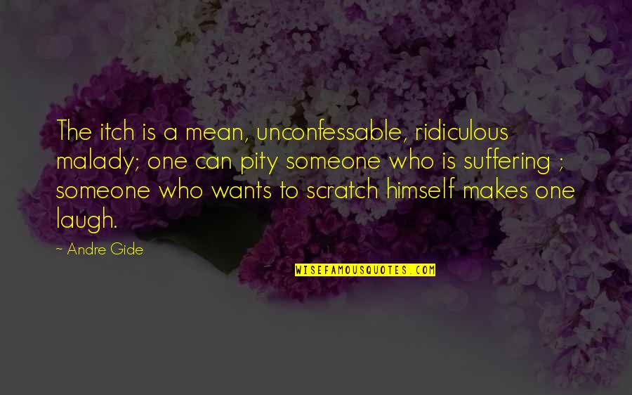 Malady Quotes By Andre Gide: The itch is a mean, unconfessable, ridiculous malady;