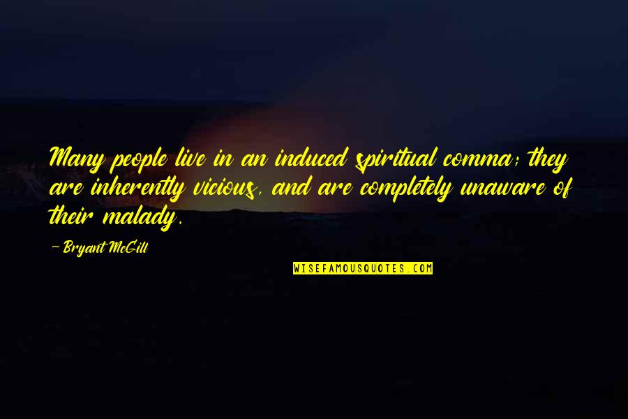 Malady Quotes By Bryant McGill: Many people live in an induced spiritual comma;