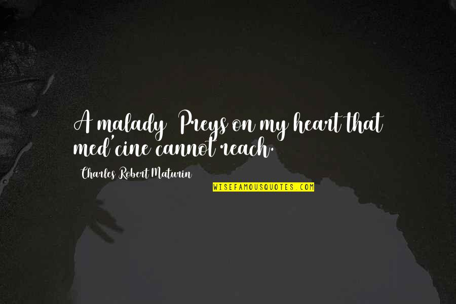 Malady Quotes By Charles Robert Maturin: A malady Preys on my heart that med'cine