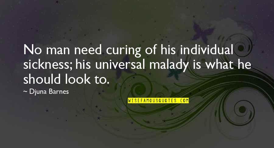 Malady Quotes By Djuna Barnes: No man need curing of his individual sickness;