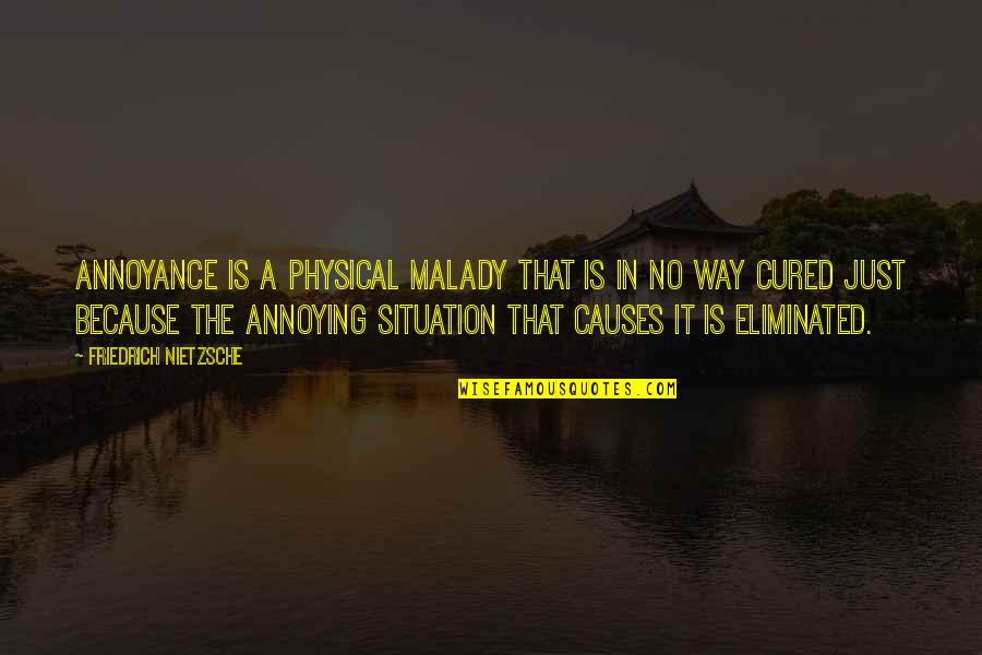 Malady Quotes By Friedrich Nietzsche: Annoyance is a physical malady that is in
