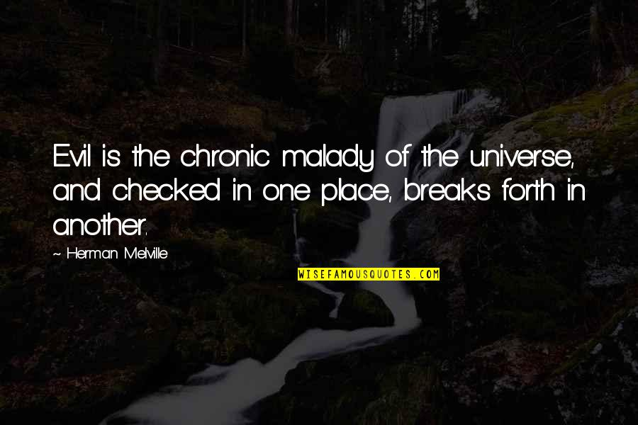 Malady Quotes By Herman Melville: Evil is the chronic malady of the universe,