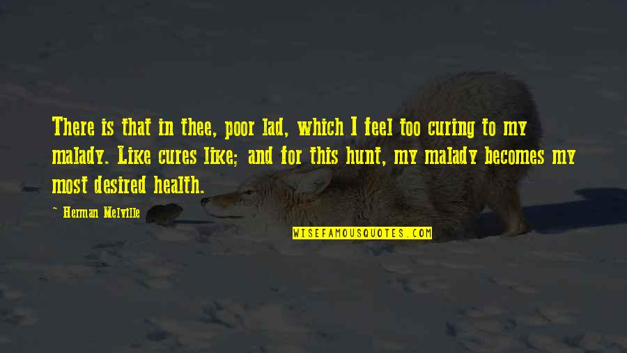 Malady Quotes By Herman Melville: There is that in thee, poor lad, which