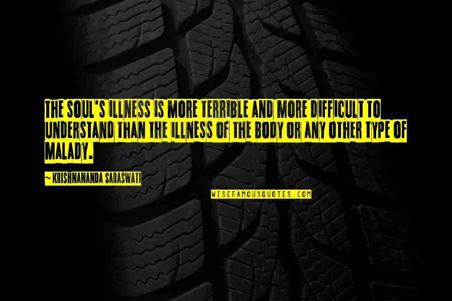Malady Quotes By Krishnananda Saraswati: The soul's illness is more terrible and more