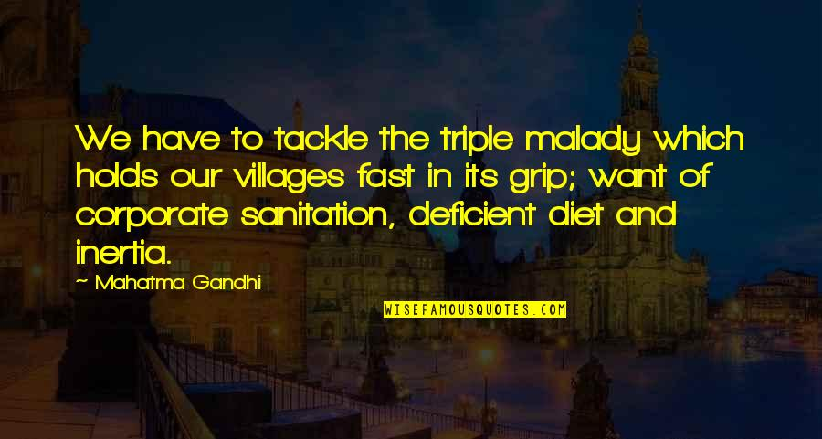 Malady Quotes By Mahatma Gandhi: We have to tackle the triple malady which