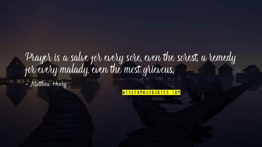Malady Quotes By Matthew Henry: Prayer is a salve for every sore, even