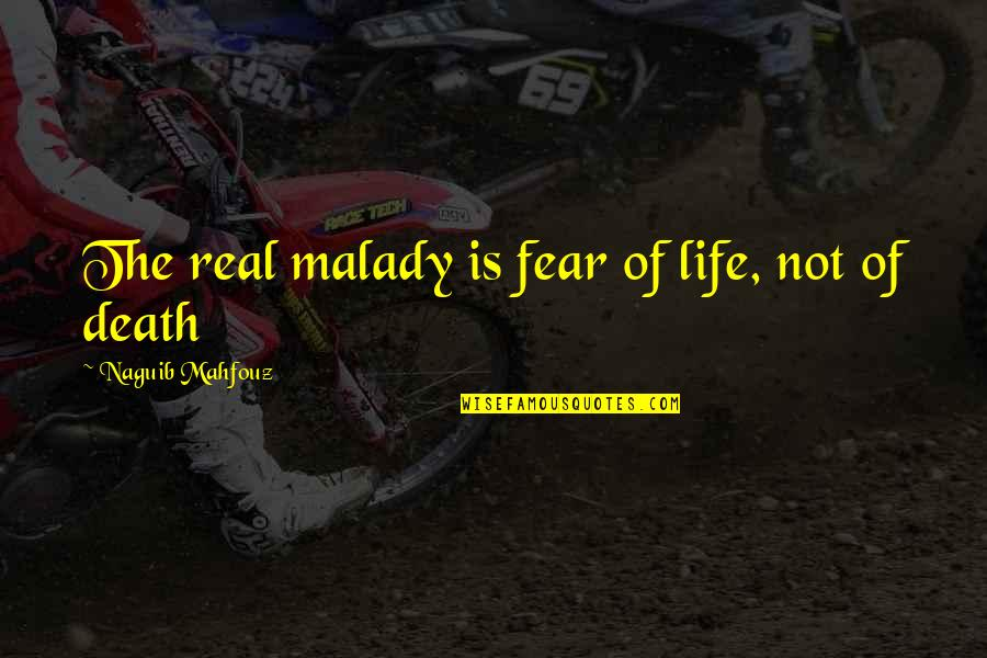 Malady Quotes By Naguib Mahfouz: The real malady is fear of life, not