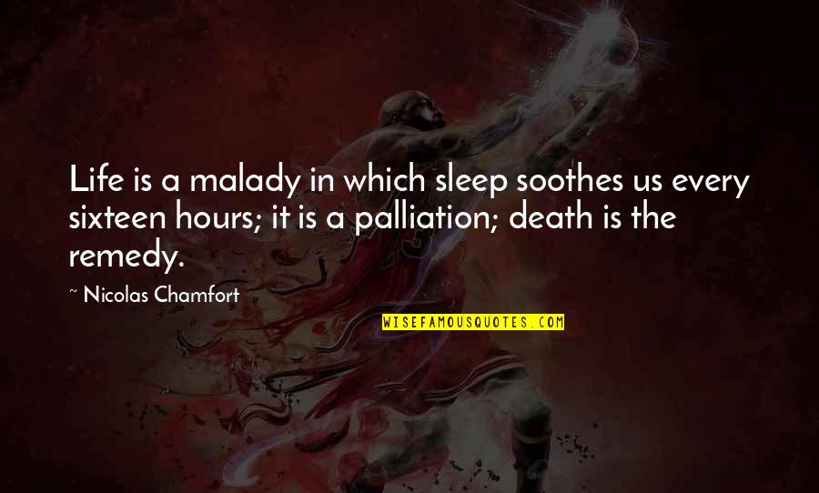 Malady Quotes By Nicolas Chamfort: Life is a malady in which sleep soothes