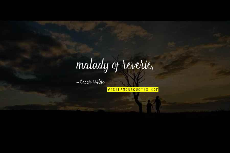 Malady Quotes By Oscar Wilde: malady of reverie.