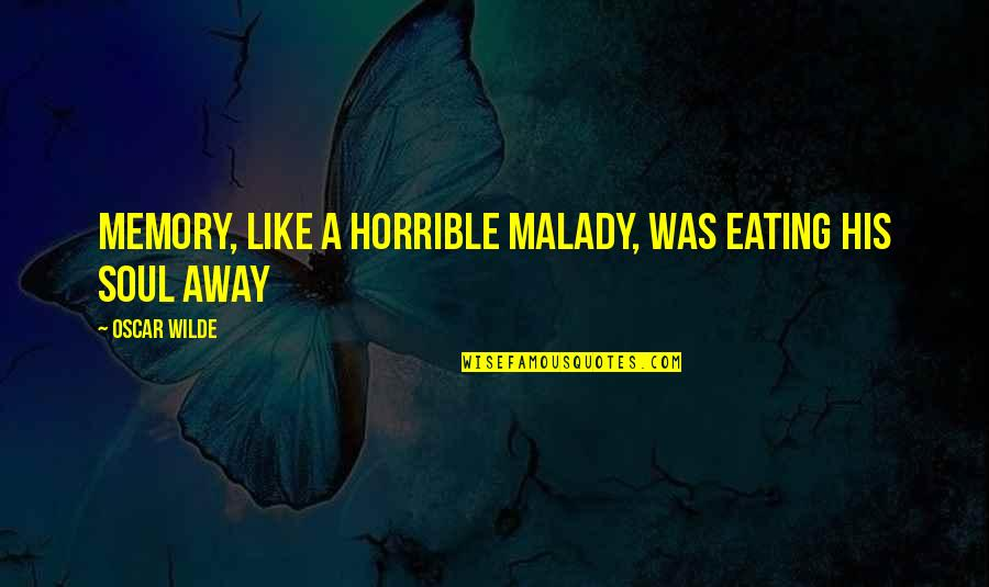 Malady Quotes By Oscar Wilde: Memory, like a horrible malady, was eating his